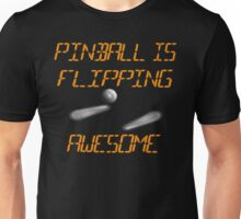 PINBALL IS FLIPPING AWESOME! Your shirt says so!  Unisex T-Shirt