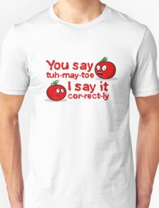 You Say Tuh-May-Toe... T-Shirt