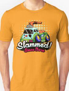 Slammed Since Born T-Shirt