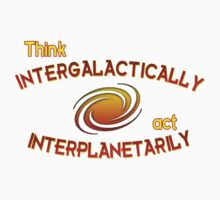 Think intergalactically, act interplanetarily Kids Tee