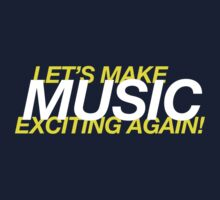 Let's Make Music Exciting Again! Kids Tee