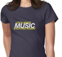 Let's Make Music Exciting Again! Womens Fitted T-Shirt