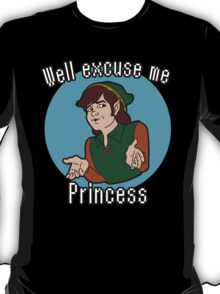 Well Excuse me Princess! T-Shirt