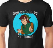 Well Excuse me Princess! Unisex T-Shirt