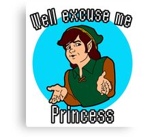 Well Excuse me Princess! Canvas Print