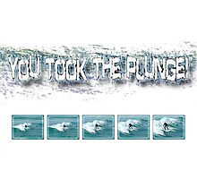 you took the plunge! Photographic Print