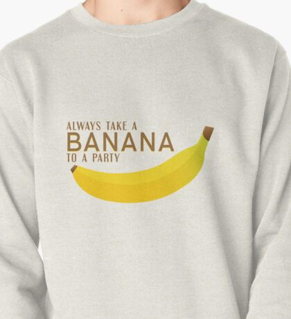 Always Take a Banana to a Party! Pullover