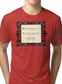 Notoriously Insensitive Lover Tri-blend T-Shirt