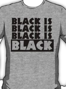 Black Is Black T-Shirt
