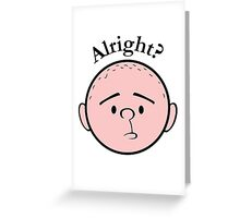Alright? - Pilkology Greeting Card