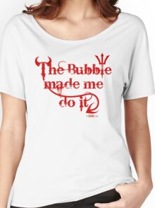 The bubble made me do it (another version) Women's Relaxed Fit T-Shirt