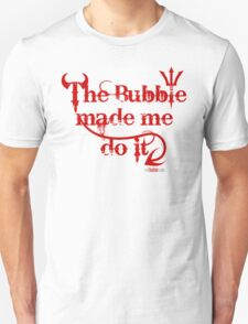The bubble made me do it (another version) T-Shirt