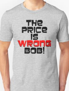 The Price is Wrong Bob! Unisex T-Shirt
