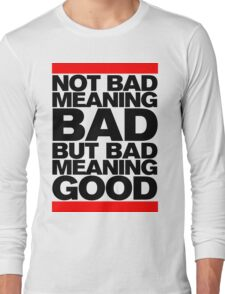 Bad Meaning Good Long Sleeve T-Shirt