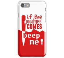 If the Apocalypse Comes Beep Me iPhone Case/Skin