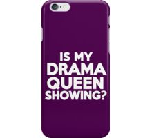 Is my drama queen showing? iPhone Case/Skin