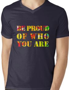 Be Proud Of Who You Are Mens V-Neck T-Shirt