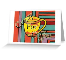 Crazy For Coffee Greeting Card