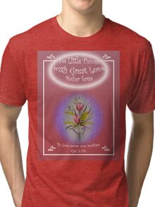 """Tulip Posie T-Shirt """"Do Little Things with Great Love"""" Gal 5:13b Tri-blend T-Shirt"""