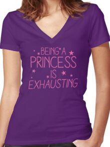 Being a PRINCESS is EXHAUSTING Women's Fitted V-Neck T-Shirt