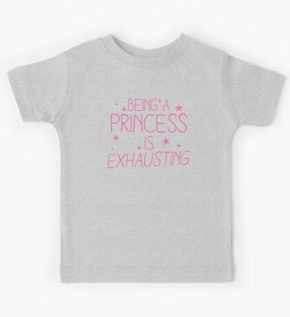 Being a PRINCESS is EXHAUSTING Kids Tee