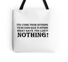 You Come From Nothing T Shirt Tshirt Tote Bag