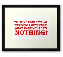 You Come From Nothing T Shirt Tshirt Framed Print
