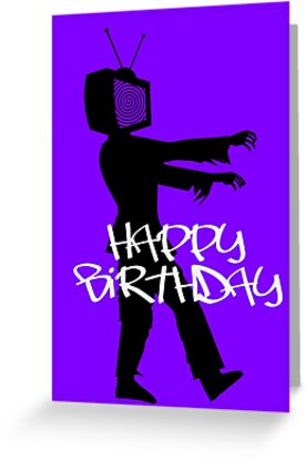 Zombie TV Guy Happy Birthday Greeting Card by Chillee Wilson by ChilleeWilson