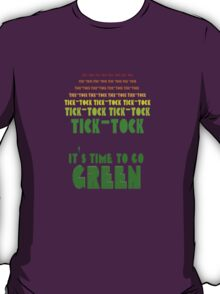 Tick Tock: It's Time to Go Green T-Shirt