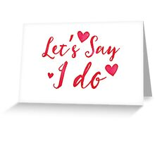 Let's Say I DO! cute pre-wedding design Greeting Card