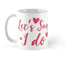Let's Say I DO! cute pre-wedding design Mug