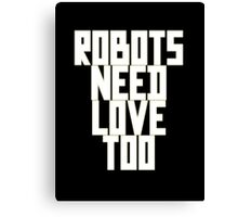 Robots Need Love Too by Chillee Wilson Canvas Print