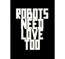 Robots Need Love Too by Chillee Wilson Photographic Print
