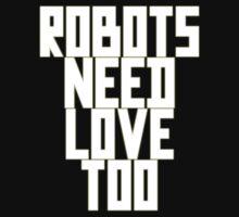 Robots Need Love Too by Chillee Wilson Kids Tee