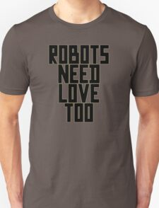Robots Need Love Too by Chillee Wilson Unisex T-Shirt