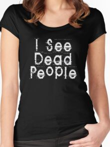 I See Dead People by Chillee Wilson Women's Fitted Scoop T-Shirt
