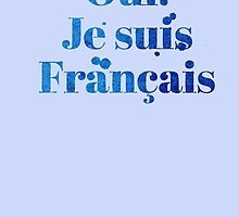 Oui Je Suis Francias (Yes. I'm FRENCH) by jazzydevil