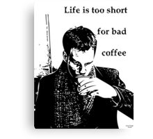 Life is too short for bad coffee Canvas Print