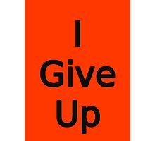 I Give Up by Chillee Wilson Photographic Print