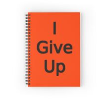 I Give Up by Chillee Wilson Spiral Notebook