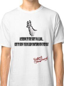 According to this shirt I'm a Llama... Classic T-Shirt