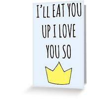 I'll eat you up I love you so Greeting Card
