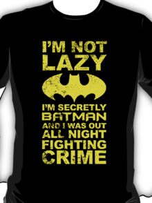 Batman Quote Im Not Lazy T-Shirt
