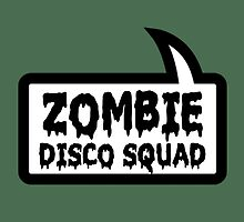 ZOMBIE DISCO SQUAD SPEECH BUBBLE by Zombie Ghetto by ZombieGhetto