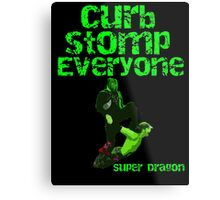 Super Dragon - Curb Stomp Everyone Metal Print