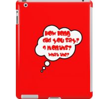 Pregnancy Message from Baby - HOW LONG DID YOU SAY? 9 MONTHS? WHAT THE? by Bubble-Tees.com iPad Case/Skin
