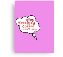 Pregnancy Message from Baby - STOP DRINKING COFFEE, I CAN'T SLEEP by Bubble-Tees.com Canvas Print