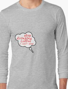 Pregnancy Message from Baby - STOP DRINKING COFFEE, I CAN'T SLEEP by Bubble-Tees.com Long Sleeve T-Shirt