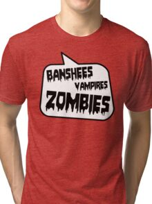 BANSHEES VAMPIRES ZOMBIES by Bubble-Tees.com Tri-blend T-Shirt