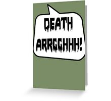 DEATH ARRGGHHH! by Bubble-Tees.com Greeting Card